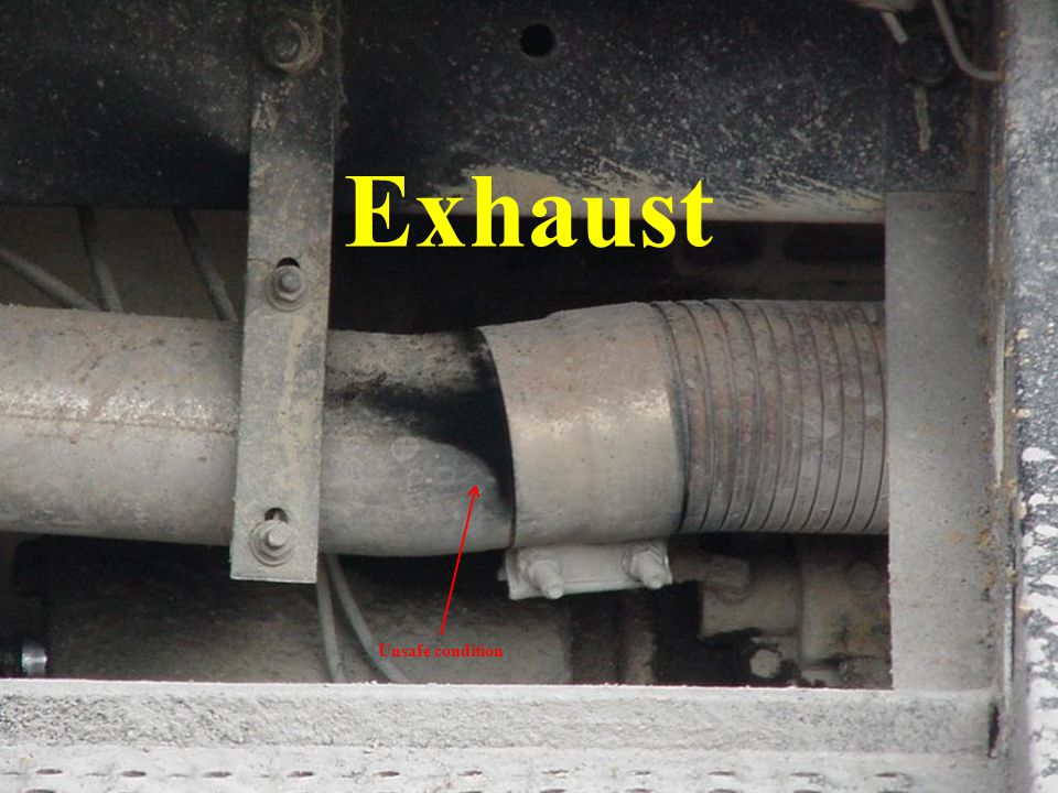 Exhaust Observe exhaust system for leaks (especially under the operator's compartment) Unsafe condition.