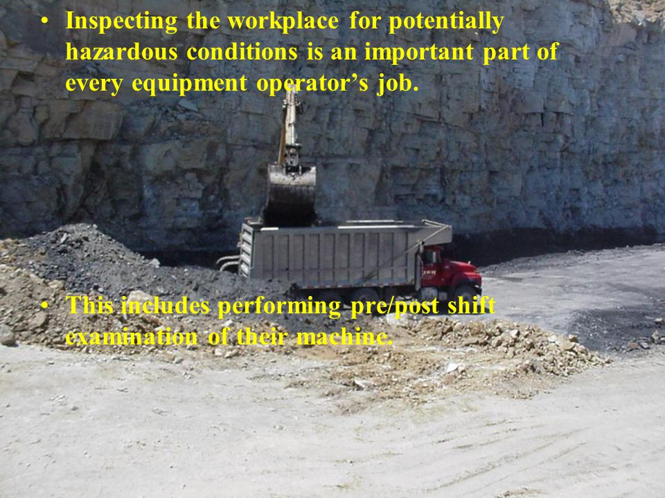 Inspecting the workplace for potentially hazardous conditions is an important part of every equipment operator's job.
