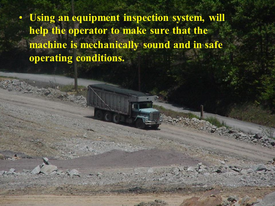 Using an equipment inspection system, will help the operator to make sure that the machine is mechanically sound and in safe operating conditions.