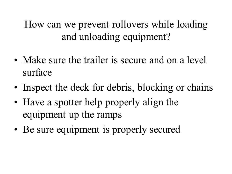 How can we prevent rollovers while loading and unloading equipment