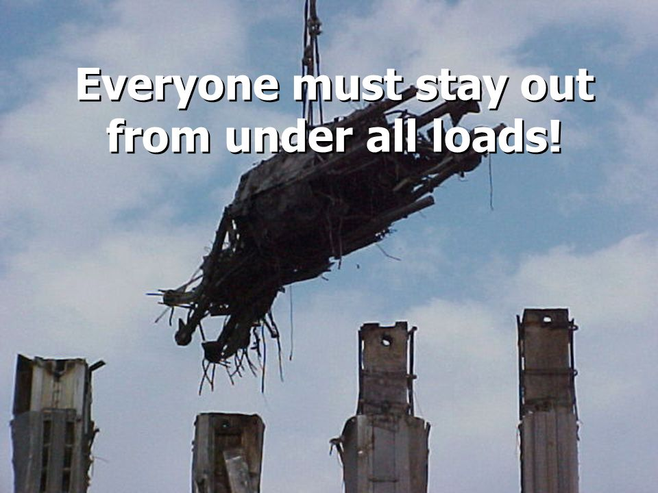 Everyone must stay out from under all loads!
