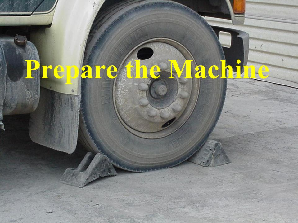 Prepare the Machine Park the machine on level ground, out of the traffic pattern and note its general condition.