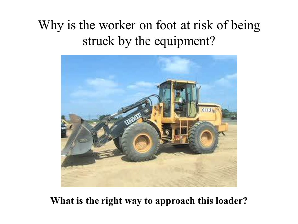 Why is the worker on foot at risk of being struck by the equipment