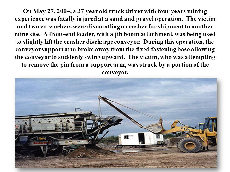 On May 27, 2004, a 37 year old truck driver with four years mining experience was fatally injured at a sand and gravel operation.