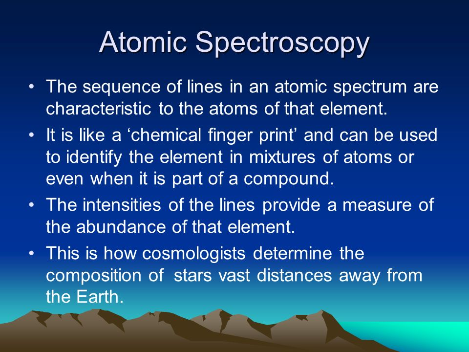 Atomic SpectroscopyThe sequence of lines in an atomic spectrum are characteristic to the atoms of that element.