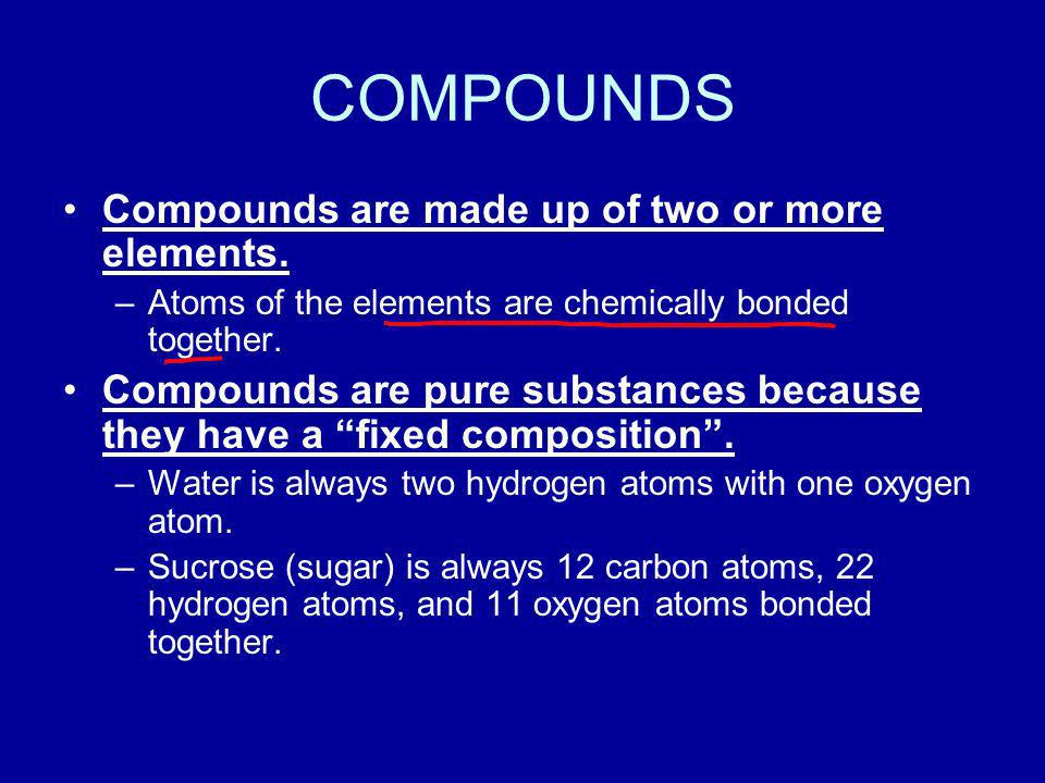 COMPOUNDS Compounds are made up of two or more elements.