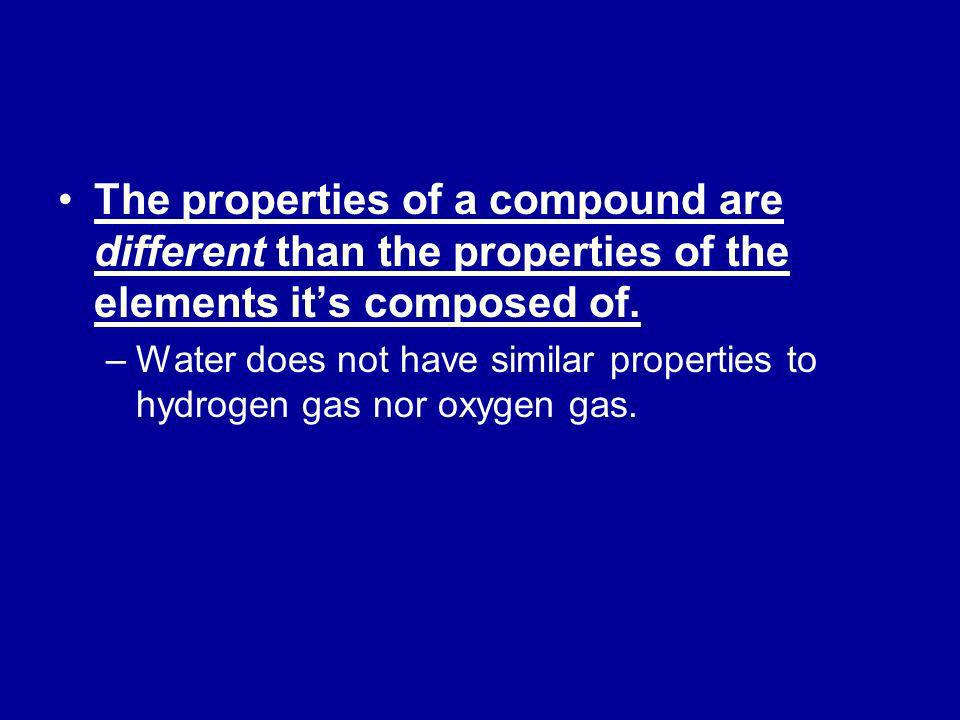The properties of a compound are different than the properties of the elements it's composed of.