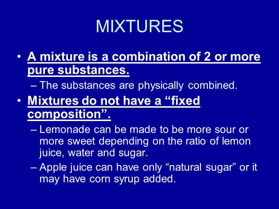 MIXTURES A mixture is a combination of 2 or more pure substances.