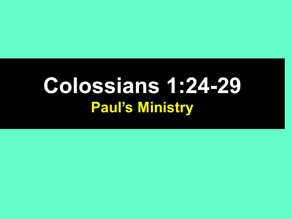 Colossians 1:24-29 Paul's Ministry