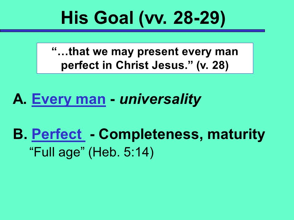 …that we may present every man perfect in Christ Jesus. (v. 28)
