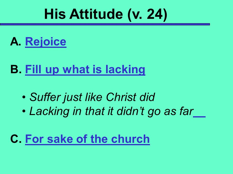 His Attitude (v. 24) A. Rejoice B. Fill up what is lacking