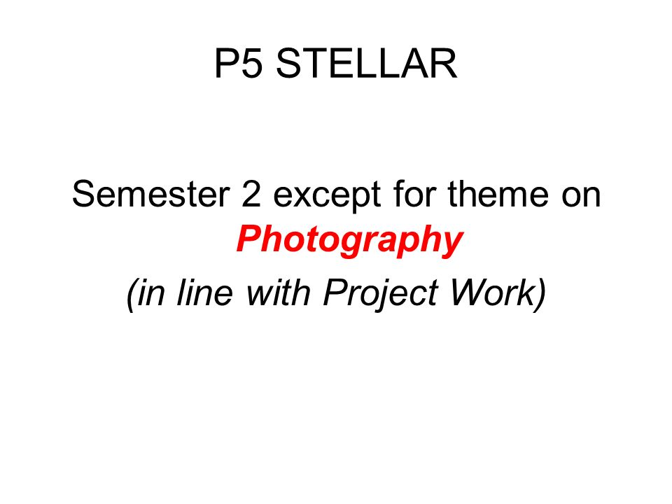 P5 STELLAR Semester 2 except for theme on Photography