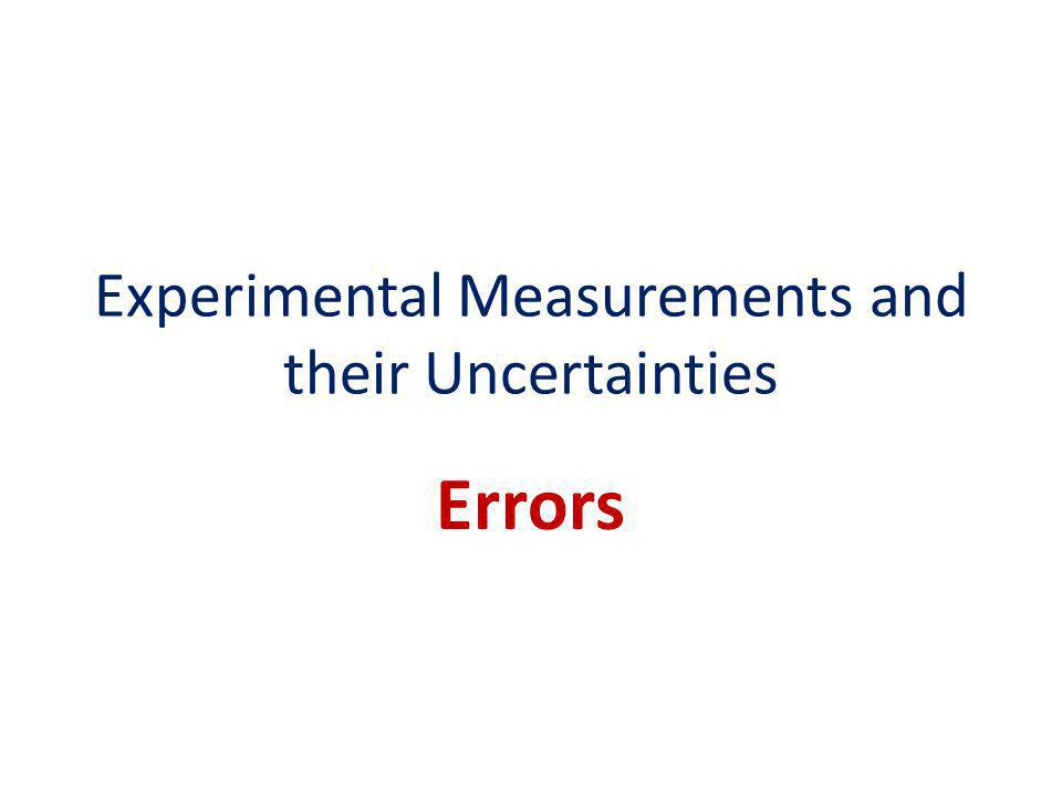 Experimental Measurements and their Uncertainties