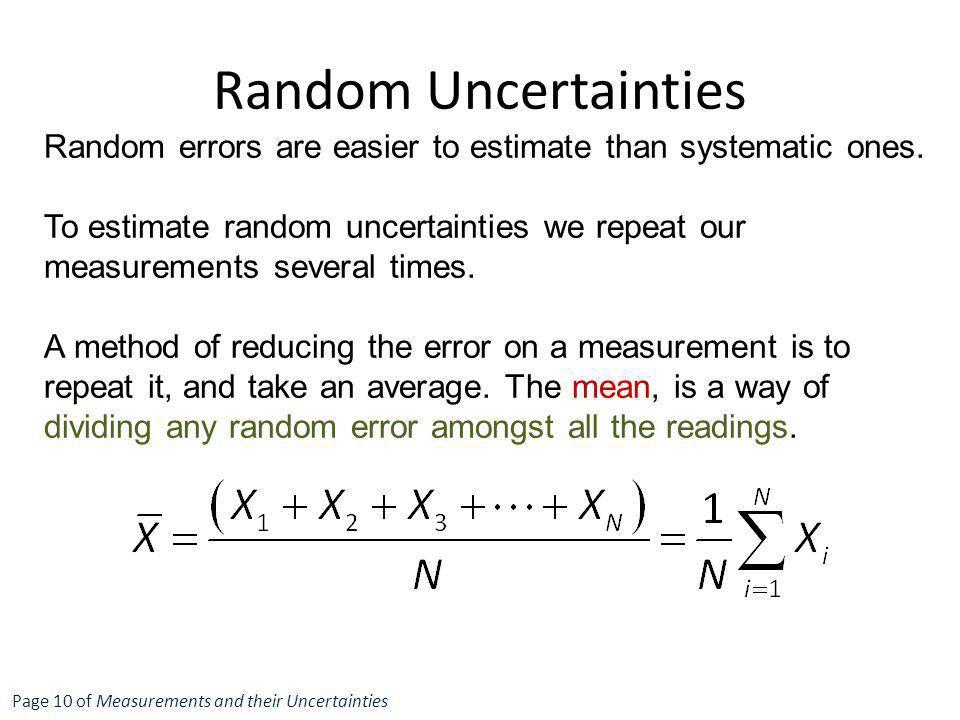 Random Uncertainties Random errors are easier to estimate than systematic ones.
