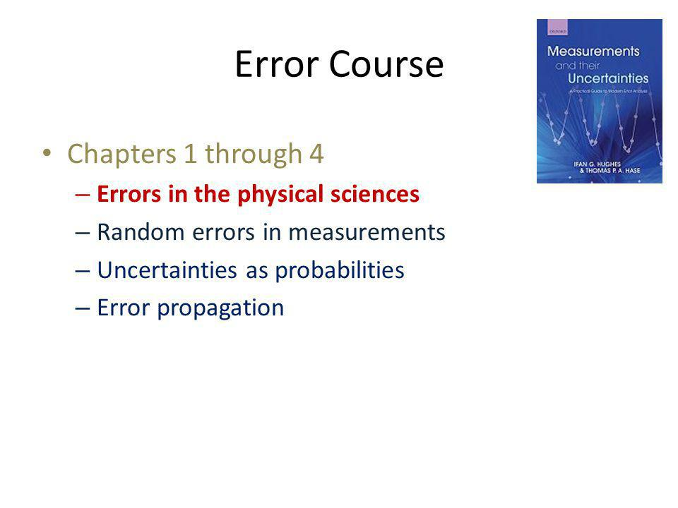 Error Course Chapters 1 through 4 Errors in the physical sciences