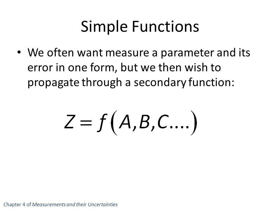 Simple Functions We often want measure a parameter and its error in one form, but we then wish to propagate through a secondary function: