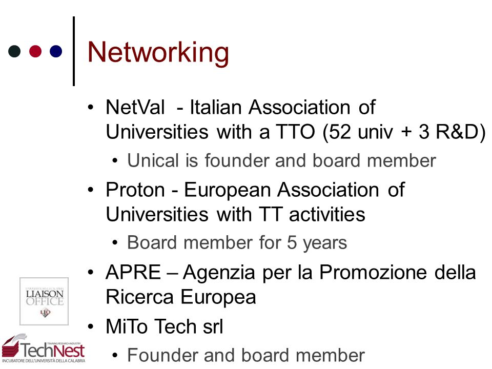 Networking NetVal - Italian Association of Universities with a TTO (52 univ + 3 R&D) Unical is founder and board member.