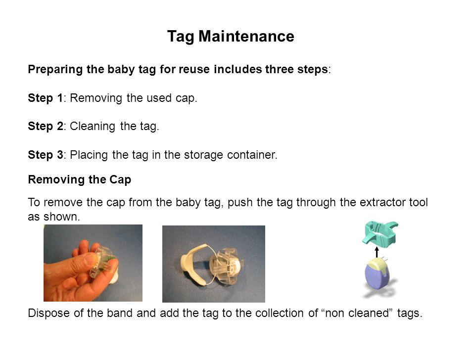 Tag Maintenance Preparing the baby tag for reuse includes three steps: