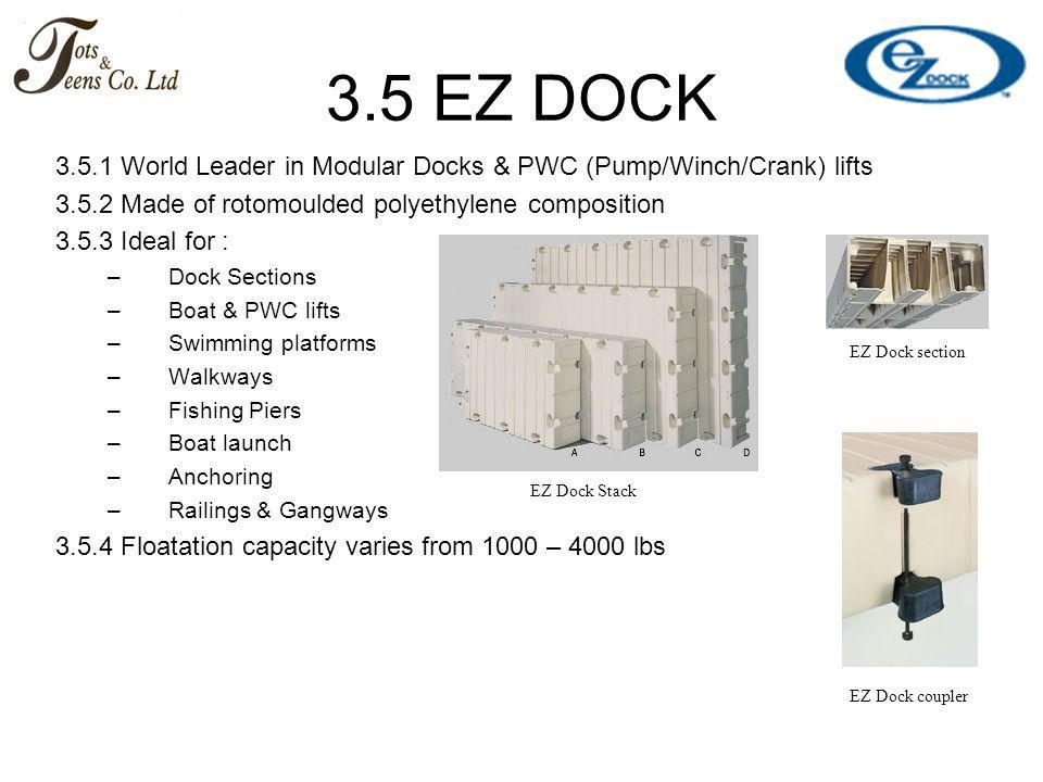 3.5 EZ DOCK 3.5.1 World Leader in Modular Docks & PWC (Pump/Winch/Crank) lifts. 3.5.2 Made of rotomoulded polyethylene composition.