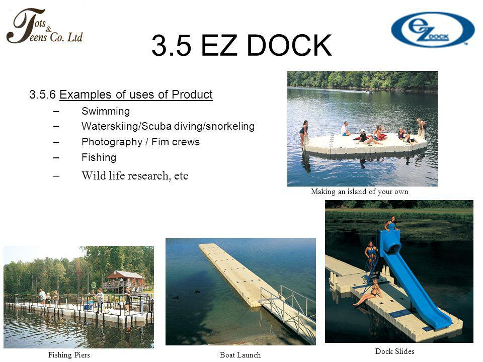 3.5 EZ DOCK Examples of uses of Product Wild life research, etc