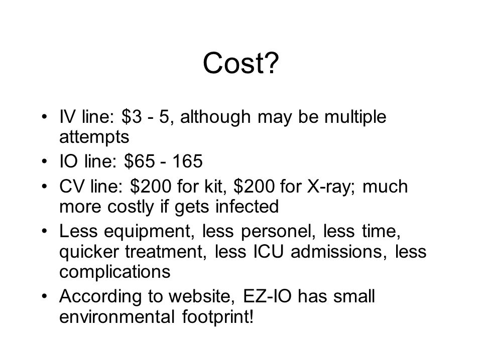 Cost IV line: $3 - 5, although may be multiple attempts
