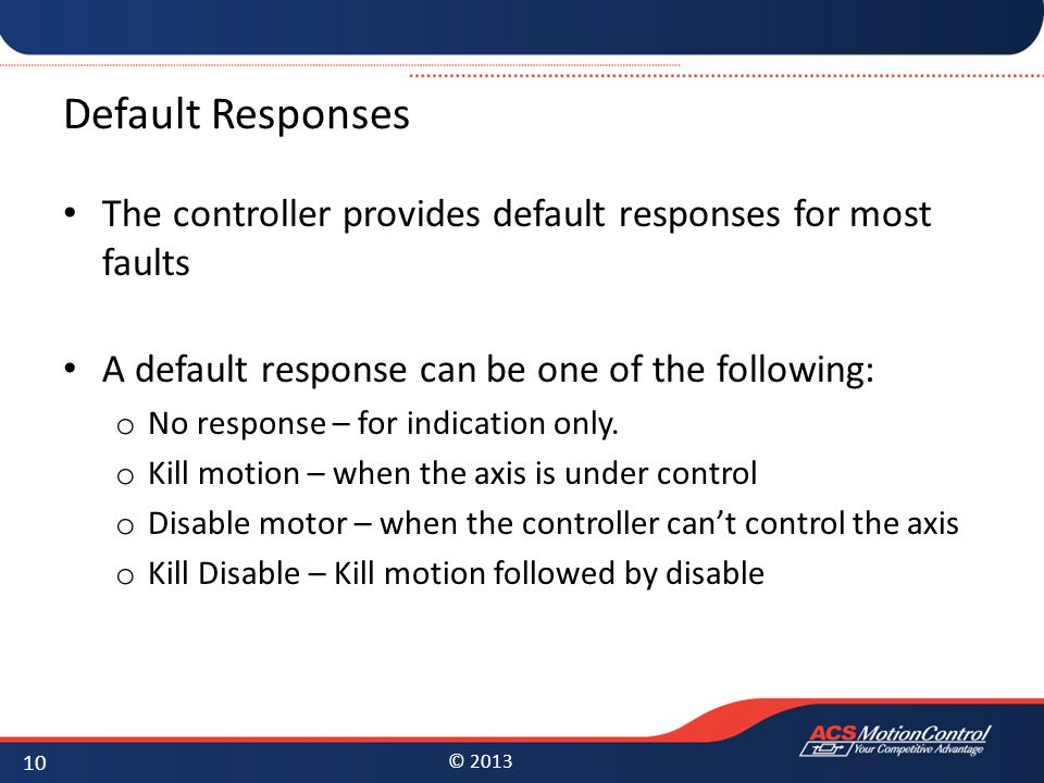 Default Responses The controller provides default responses for most faults. A default response can be one of the following: