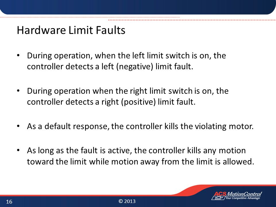 Hardware Limit Faults During operation, when the left limit switch is on, the controller detects a left (negative) limit fault.