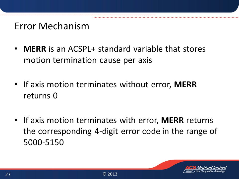 Error Mechanism MERR is an ACSPL+ standard variable that stores motion termination cause per axis.