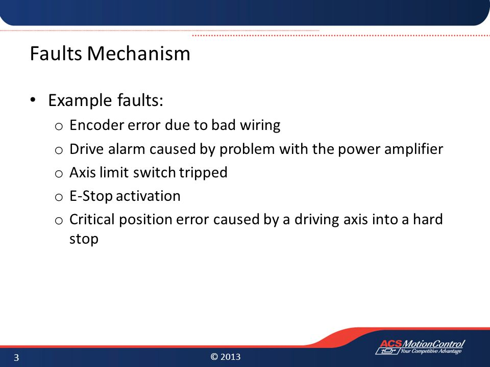 Faults Mechanism Example faults: Encoder error due to bad wiring