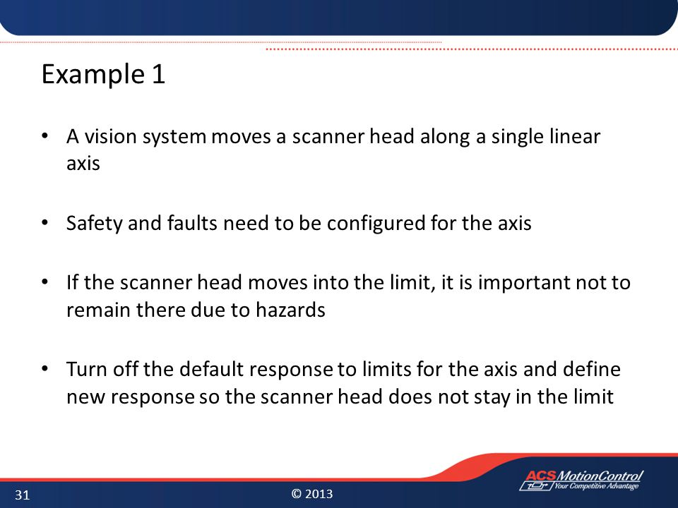 Example 1 A vision system moves a scanner head along a single linear axis. Safety and faults need to be configured for the axis.