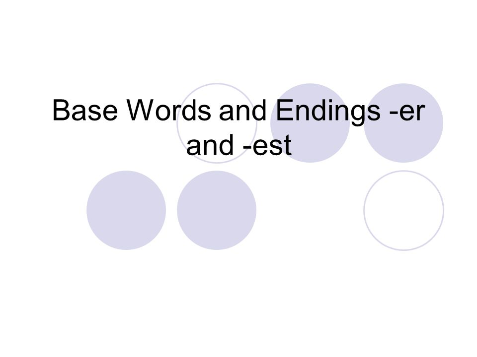 Base Words and Endings -er and -est