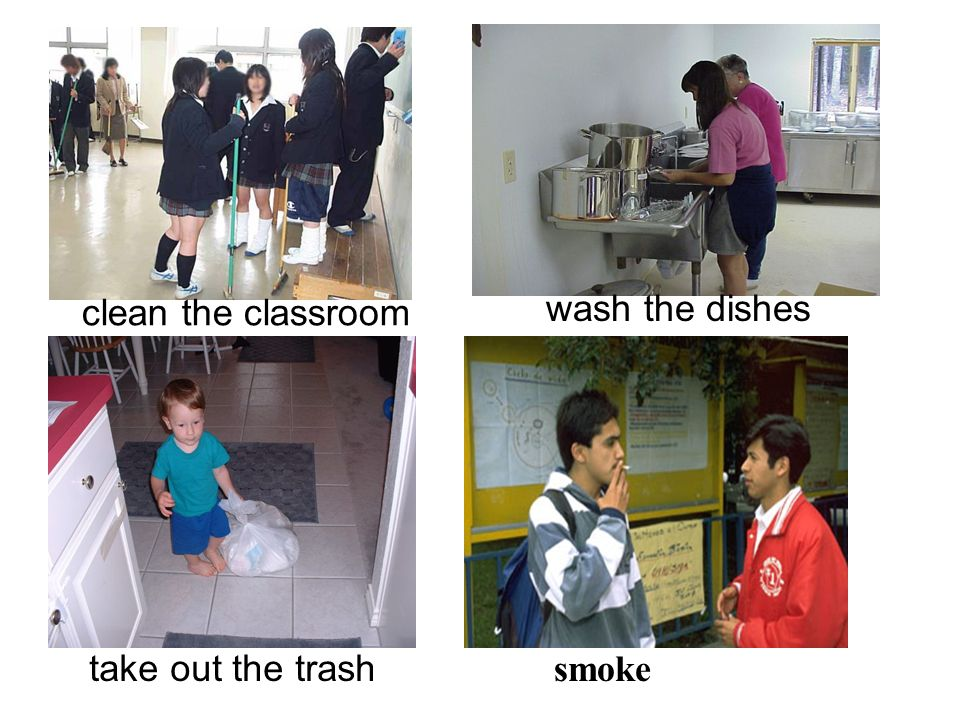 clean the classroom wash the dishes take out the trash smoke