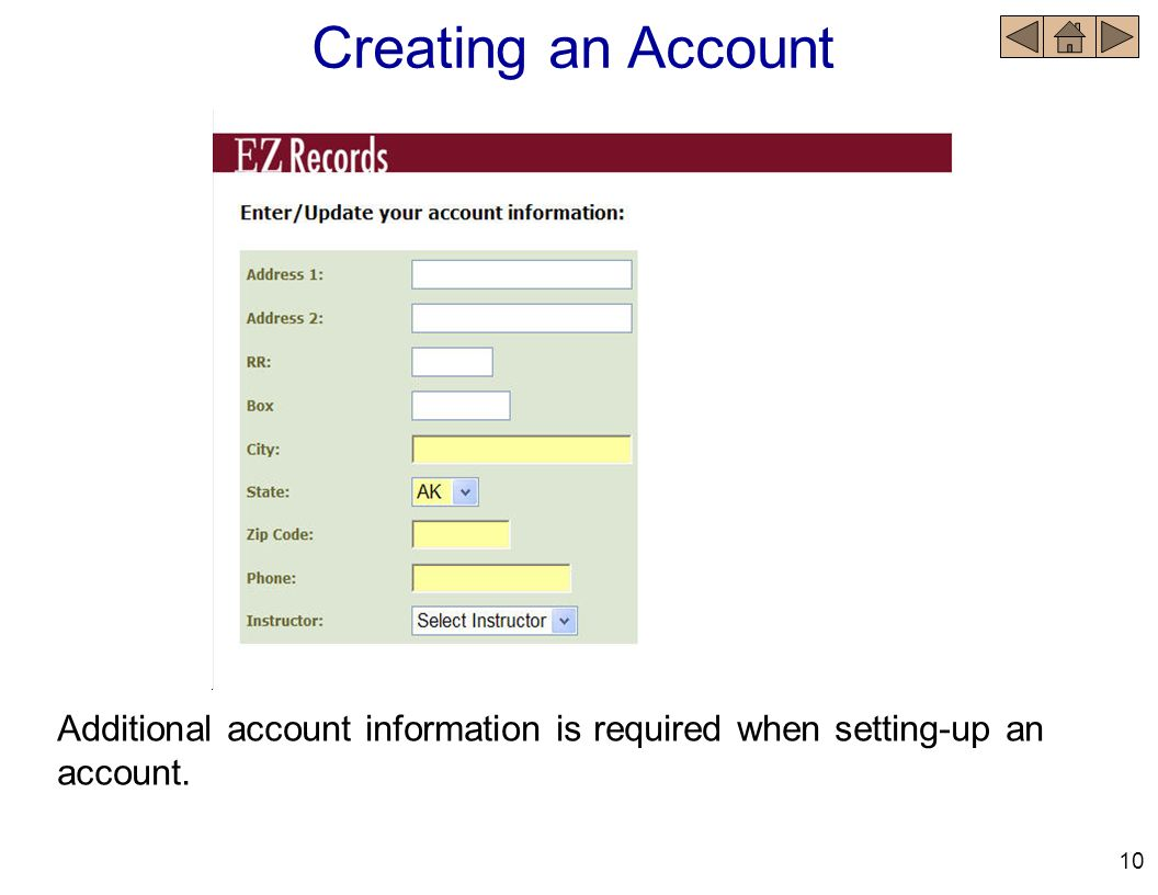 Creating an Account Additional account information is required when setting-up an account. 10