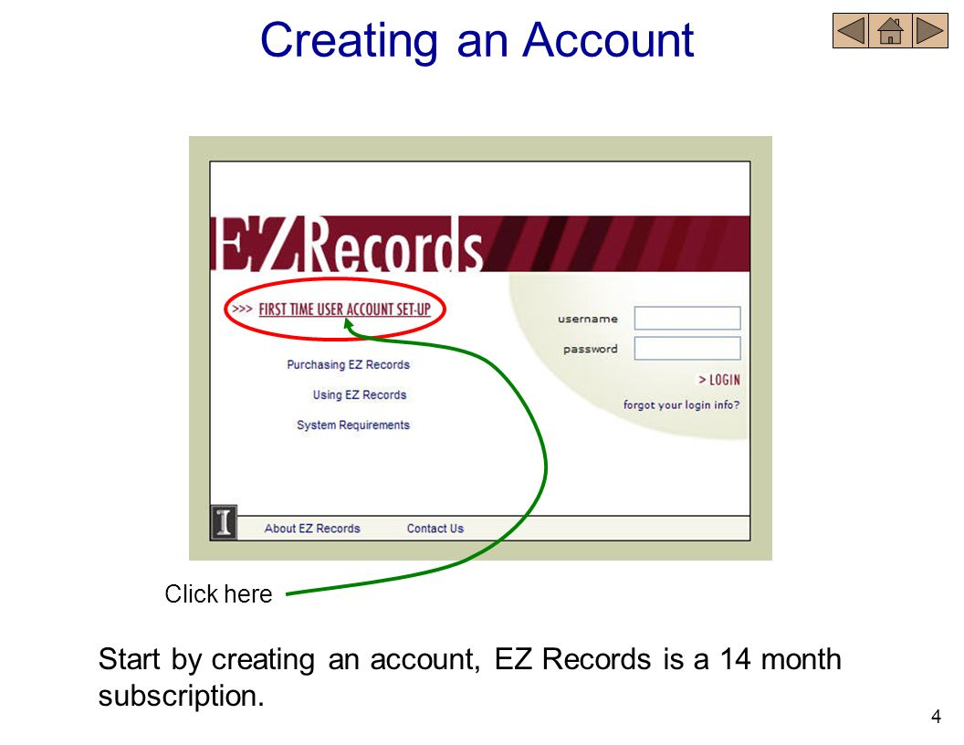 Creating an Account Click here. Start by creating an account, EZ Records is a 14 month subscription.