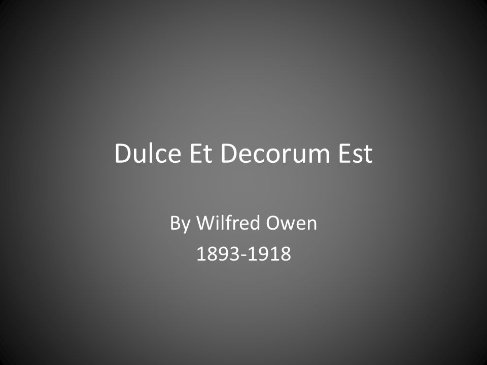 Dulce Et Decorum Est By Wilfred Owen 1893-1918