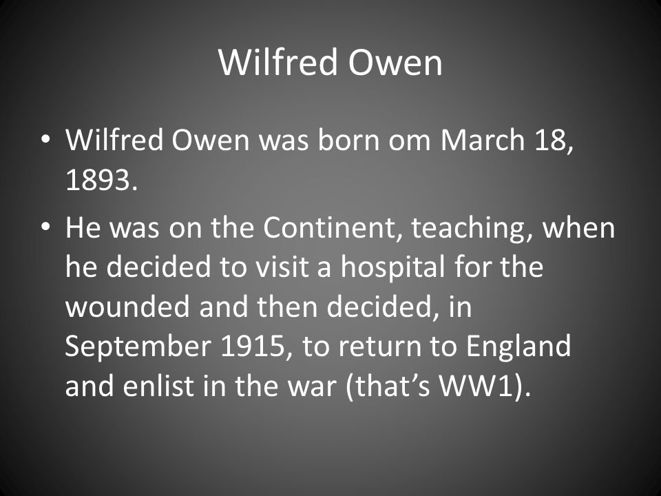 Wilfred Owen Wilfred Owen was born om March 18, 1893.