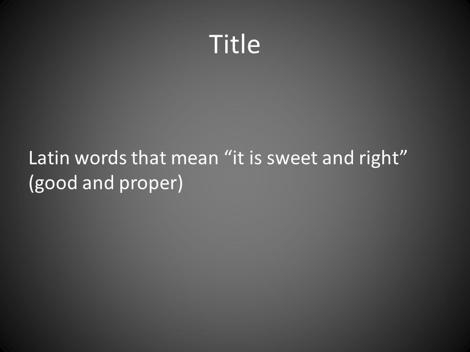 Title Latin words that mean it is sweet and right (good and proper)