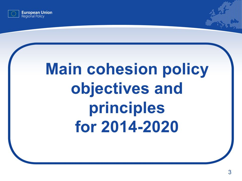 Main cohesion policy objectives and principles for 2014-2020
