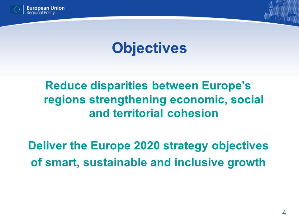 Objectives Reduce disparities between Europe s regions strengthening economic, social and territorial cohesion.