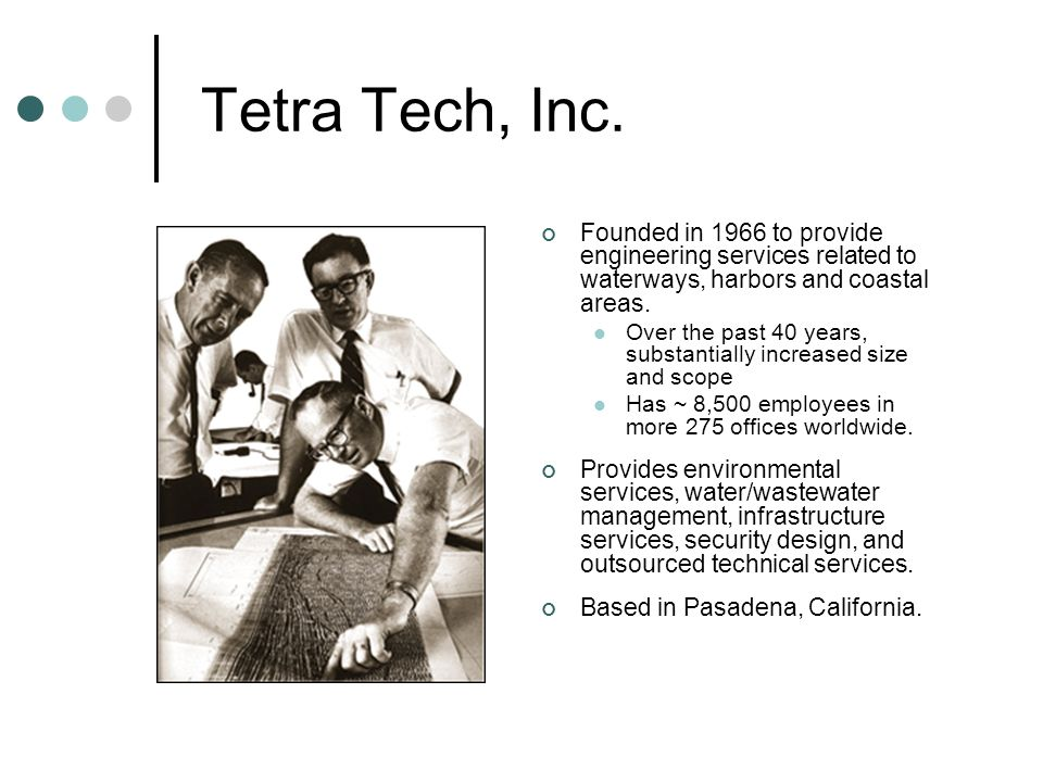 Tetra Tech, Inc. Founded in 1966 to provide engineering services related to waterways, harbors and coastal areas.