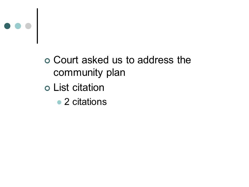 Court asked us to address the community plan List citation
