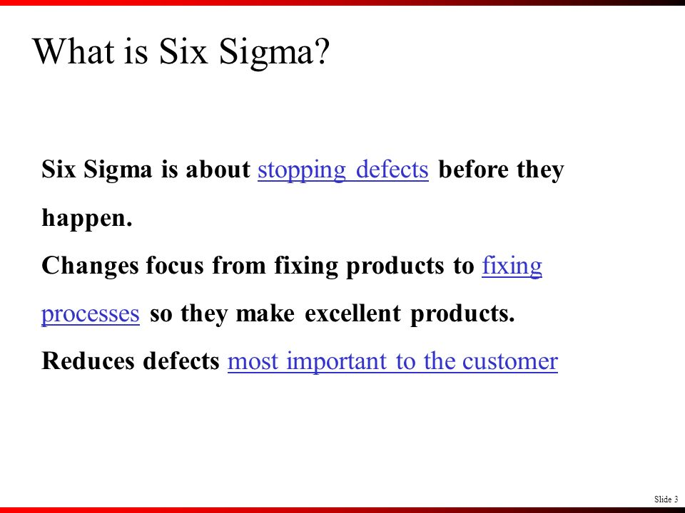 What is Six Sigma Six Sigma is about stopping defects before they happen.