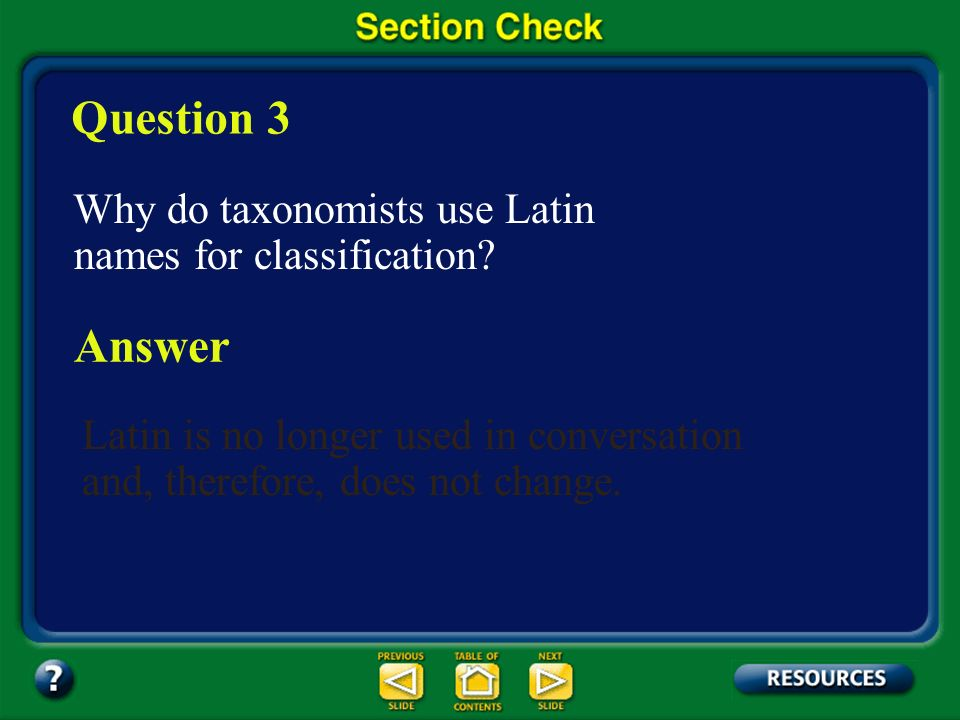 Question 3 Why do taxonomists use Latin names for classification Answer. Latin is no longer used in conversation and, therefore, does not change.