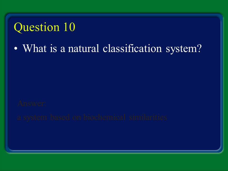 Question 10 What is a natural classification system Answer: