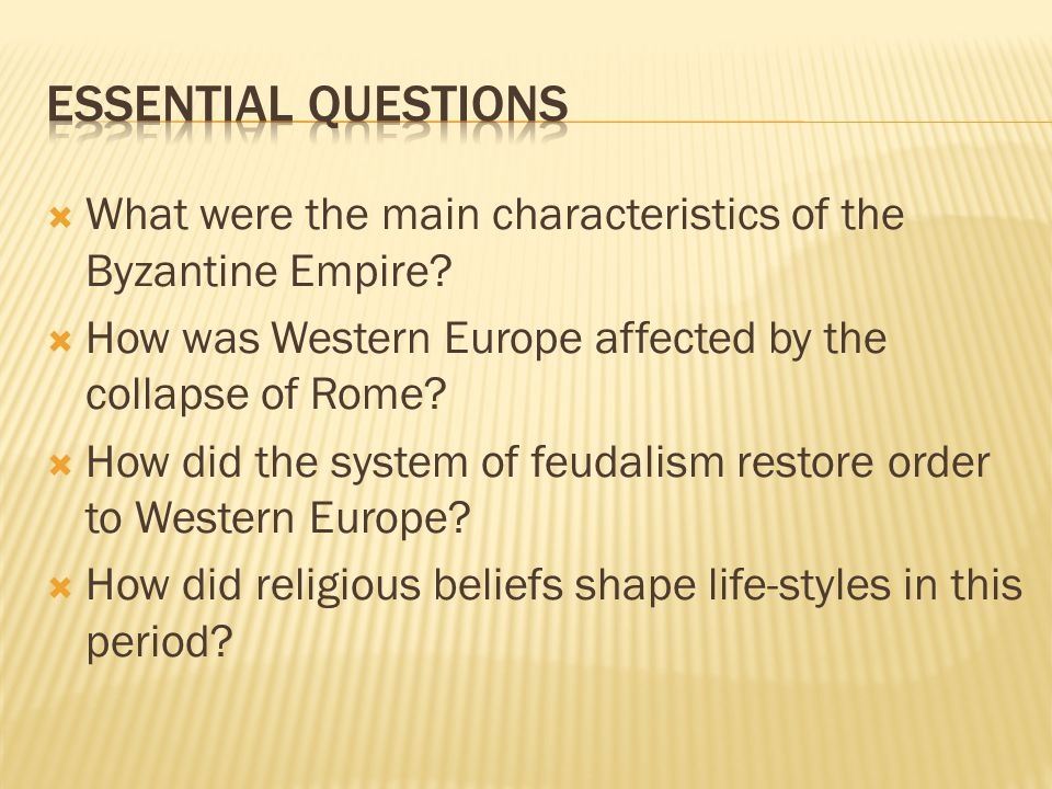 Essential Questions What were the main characteristics of the Byzantine Empire How was Western Europe affected by the collapse of Rome
