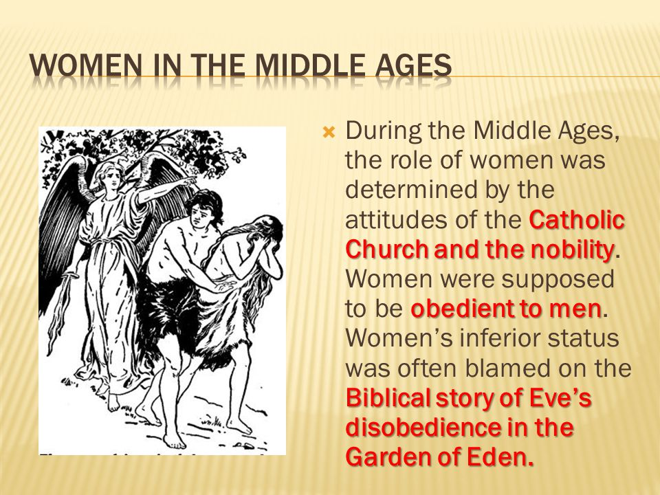 the varying roles of women during the middle ages This is how british historians portray the middle ages in england phd candidate  thijs porck draws a different conclusion: the elderly first had to  most of these  women played a useful role in their community, for example as.