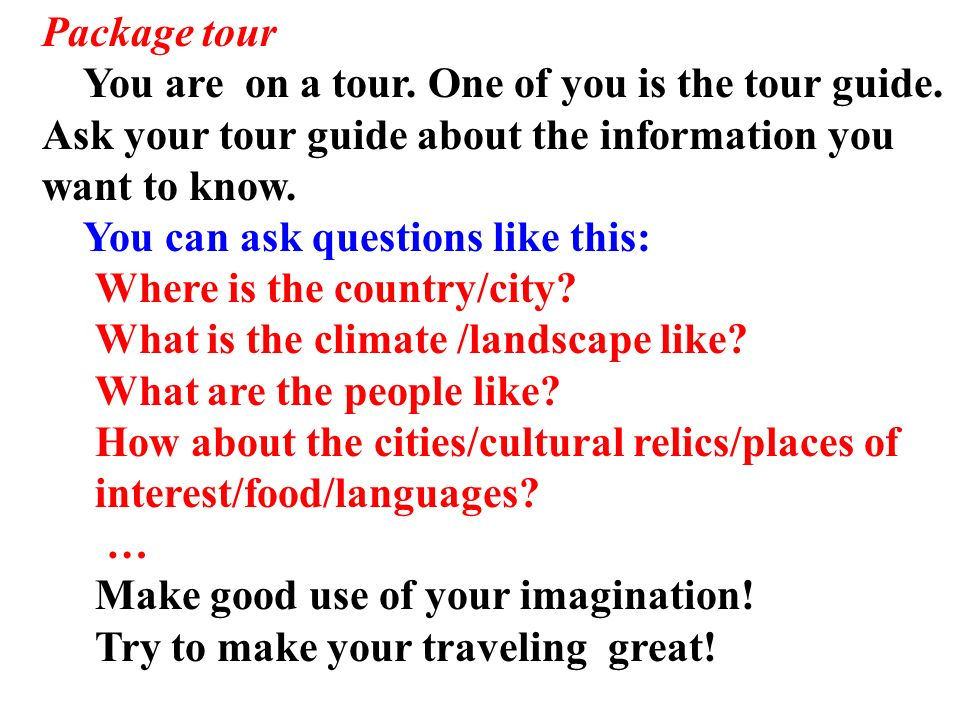 Package tour You are on a tour. One of you is the tour guide. Ask your tour guide about the information you.