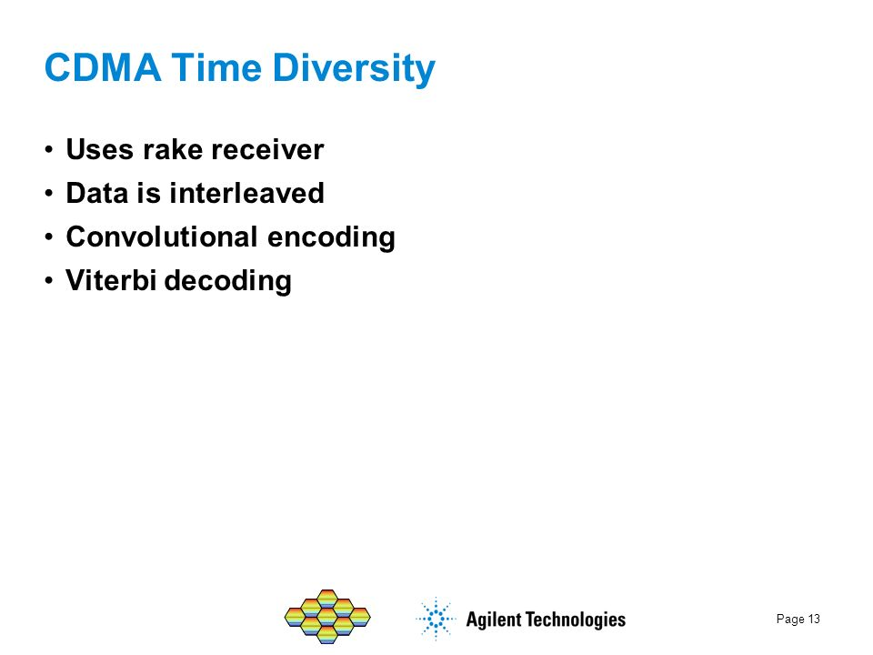 CDMA Time Diversity Uses rake receiver Data is interleaved