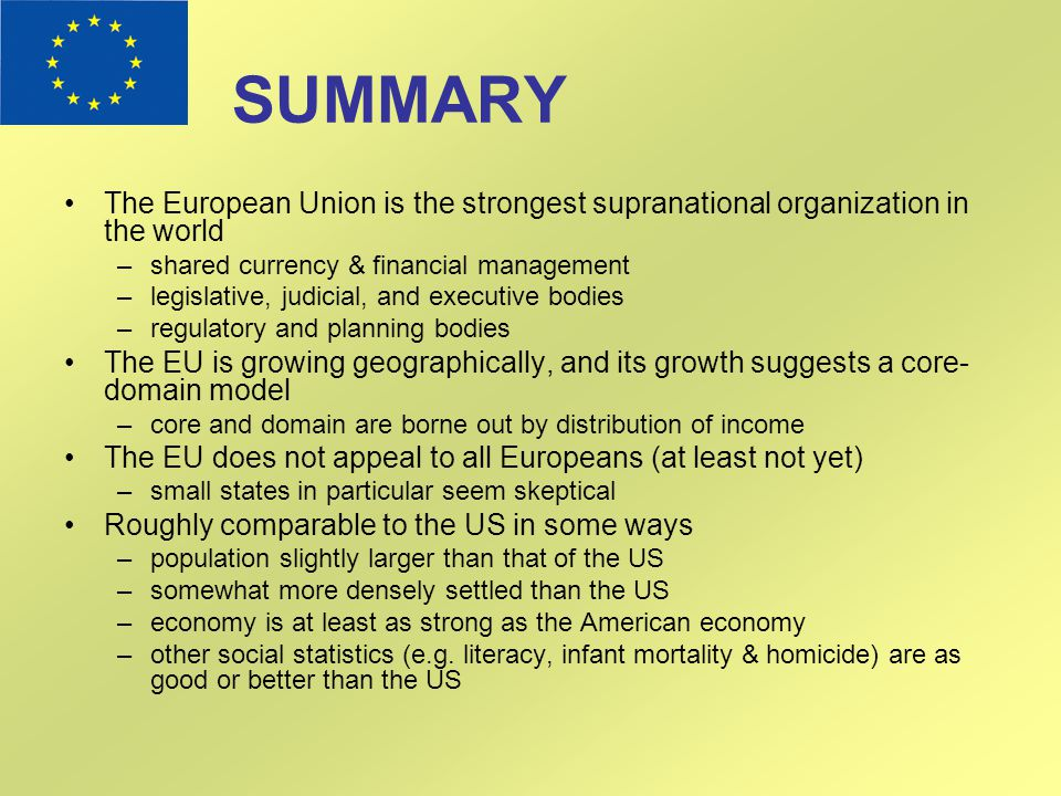 SUMMARY The European Union is the strongest supranational organization in the world. shared currency & financial management.