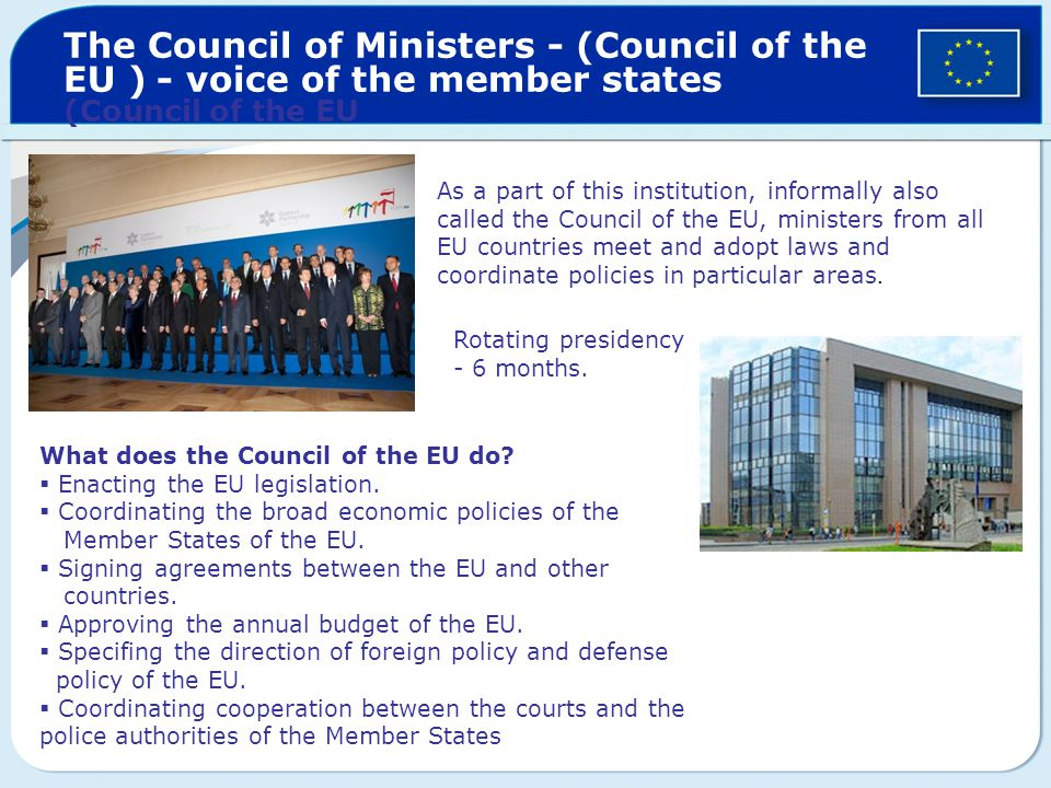 The Council of Ministers - (Council of the EU ) - voice of the member states (Council of the EU